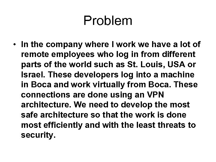 Problem • In the company where I work we have a lot of remote