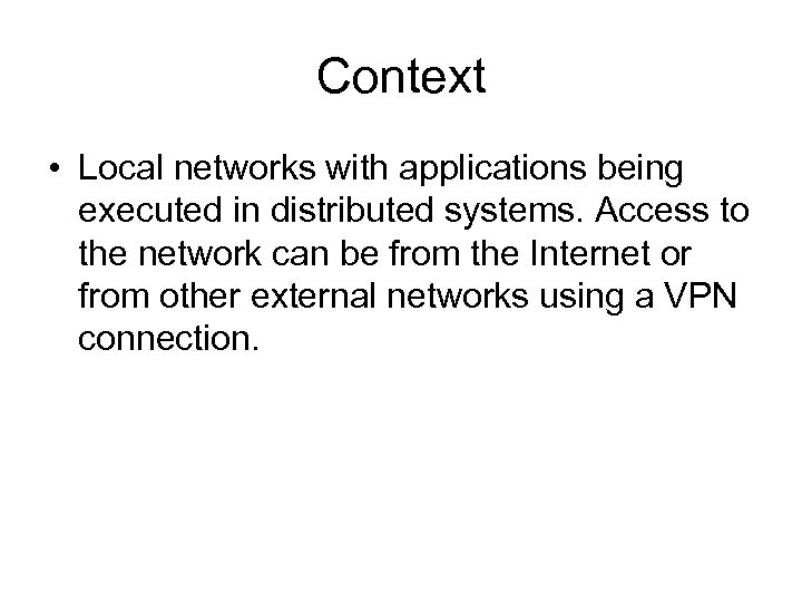 Context • Local networks with applications being executed in distributed systems. Access to the