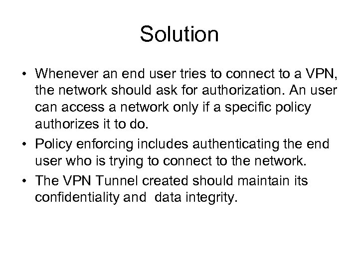 Solution • Whenever an end user tries to connect to a VPN, the network