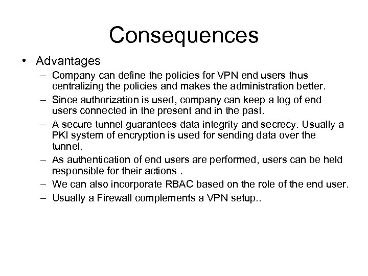Consequences • Advantages – Company can define the policies for VPN end users thus
