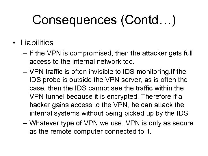 Consequences (Contd…) • Liabilities – If the VPN is compromised, then the attacker gets