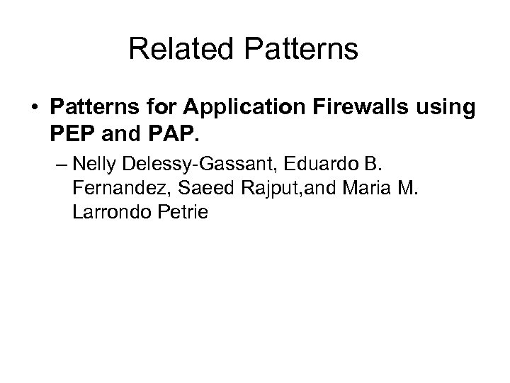 Related Patterns • Patterns for Application Firewalls using PEP and PAP. – Nelly Delessy-Gassant,