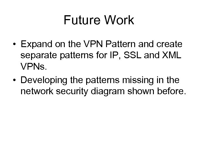 Future Work • Expand on the VPN Pattern and create separate patterns for IP,