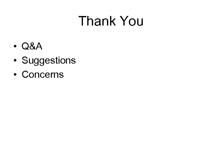 Thank You • Q&A • Suggestions • Concerns