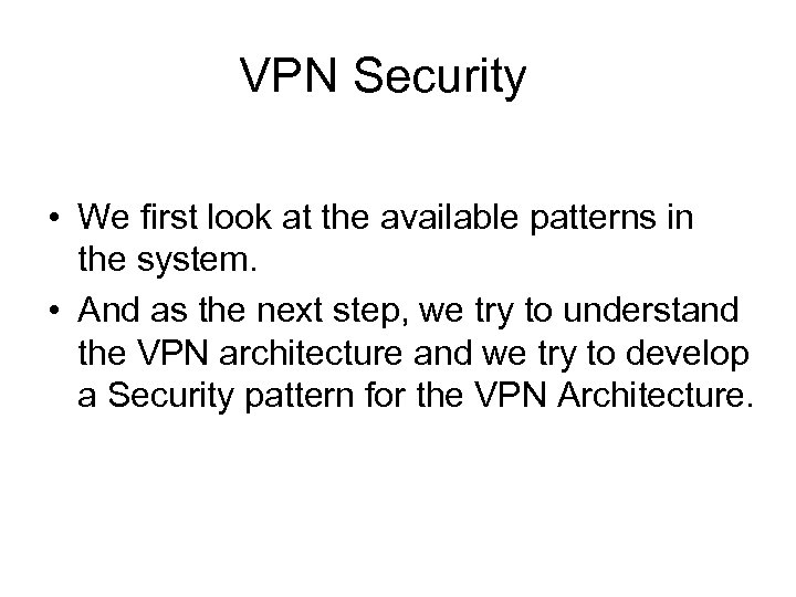 VPN Security • We first look at the available patterns in the system. •