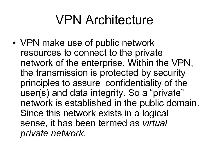 VPN Architecture • VPN make use of public network resources to connect to the