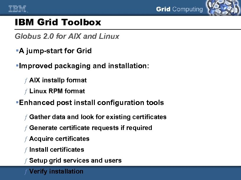 IBM Grid Toolbox Globus 2. 0 for AIX and Linux §A jump-start for Grid