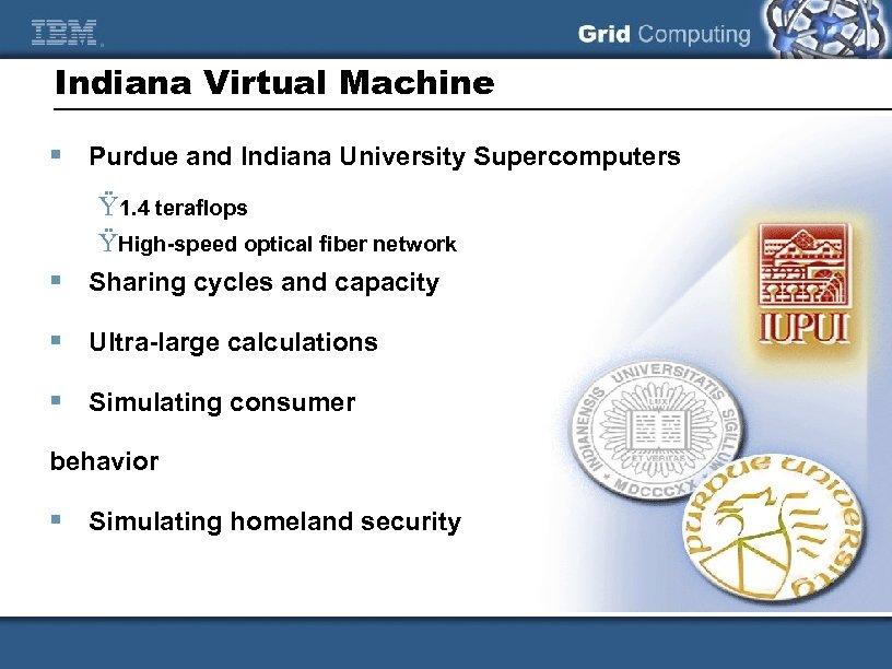 Indiana Virtual Machine § Purdue and Indiana University Supercomputers Ÿ 1. 4 teraflops ŸHigh-speed