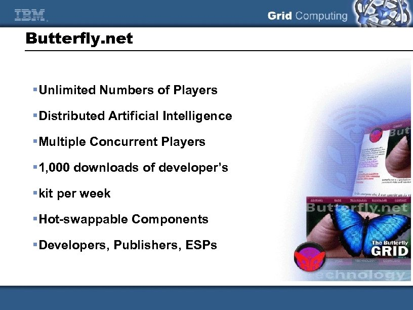 Butterfly. net §Unlimited Numbers of Players §Distributed Artificial Intelligence §Multiple Concurrent Players § 1,