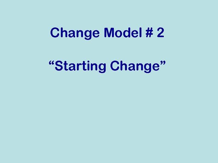 "Change Model # 2 ""Starting Change"""