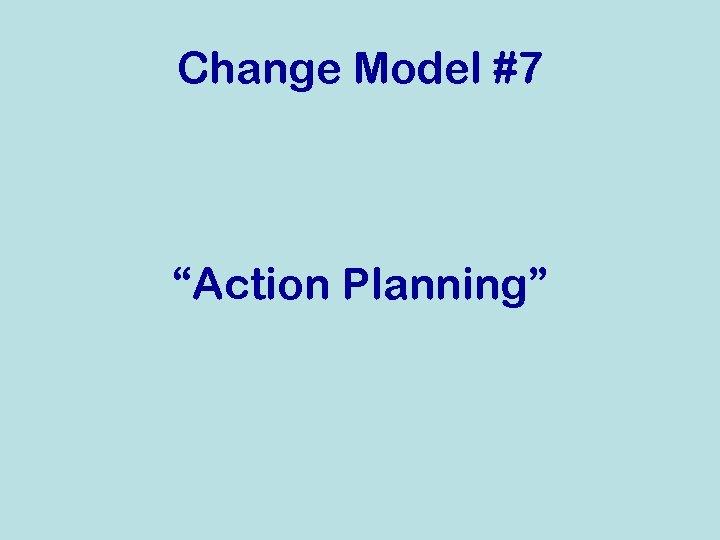 "Change Model #7 ""Action Planning"""