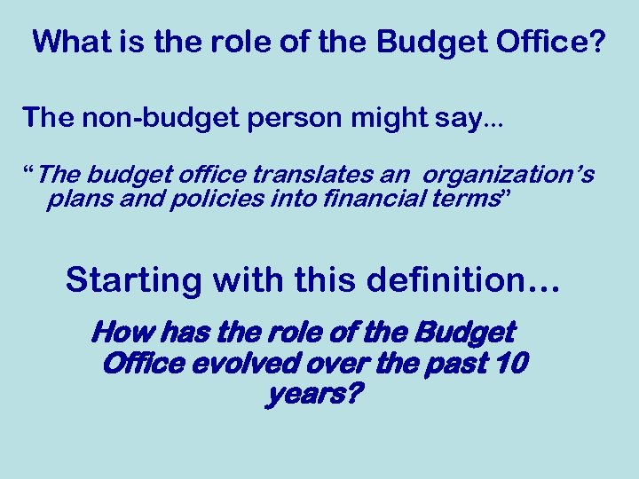 """What is the role of the Budget Office? The non-budget person might say… """"The"""
