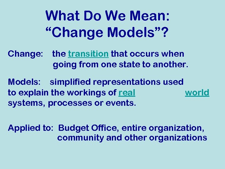 """What Do We Mean: """"Change Models""""? Change: the transition that occurs when going from"""