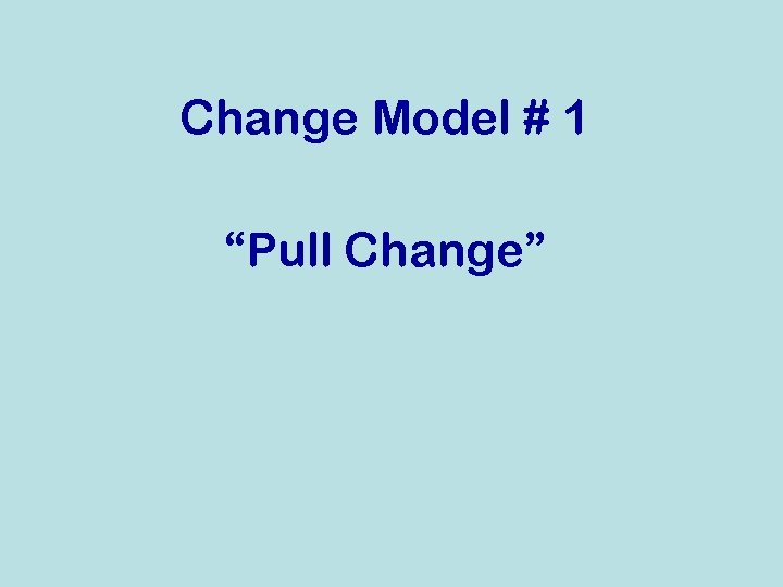 "Change Model # 1 ""Pull Change"""