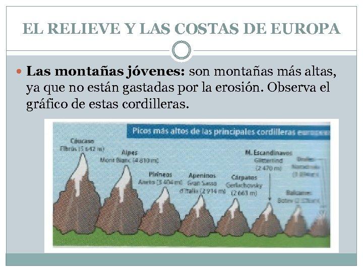 EL RELIEVE Y LAS COSTAS DE EUROPA Las montañas jóvenes: son montañas más altas,