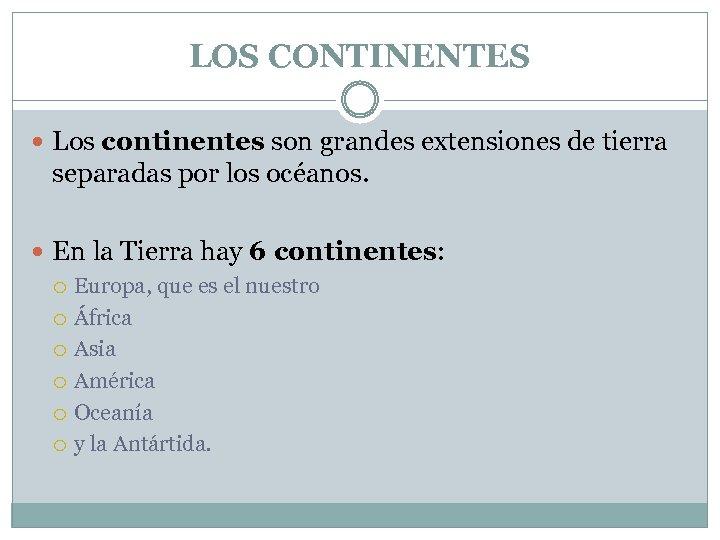 LOS CONTINENTES Los continentes son grandes extensiones de tierra separadas por los océanos. En