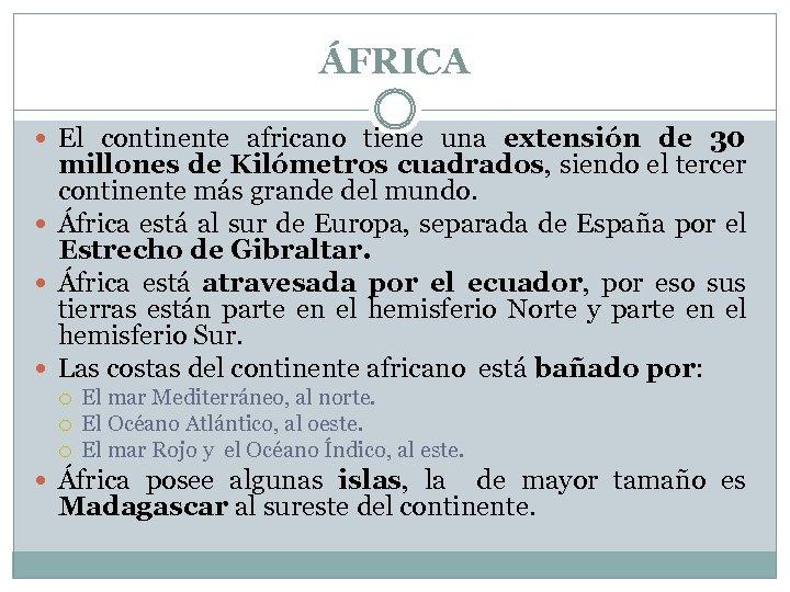 ÁFRICA El continente africano tiene una extensión de 30 millones de Kilómetros cuadrados, siendo