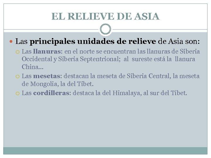 EL RELIEVE DE ASIA Las principales unidades de relieve de Asia son: Las llanuras: