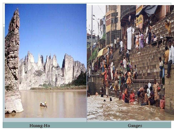 Huang-Ho Ganges