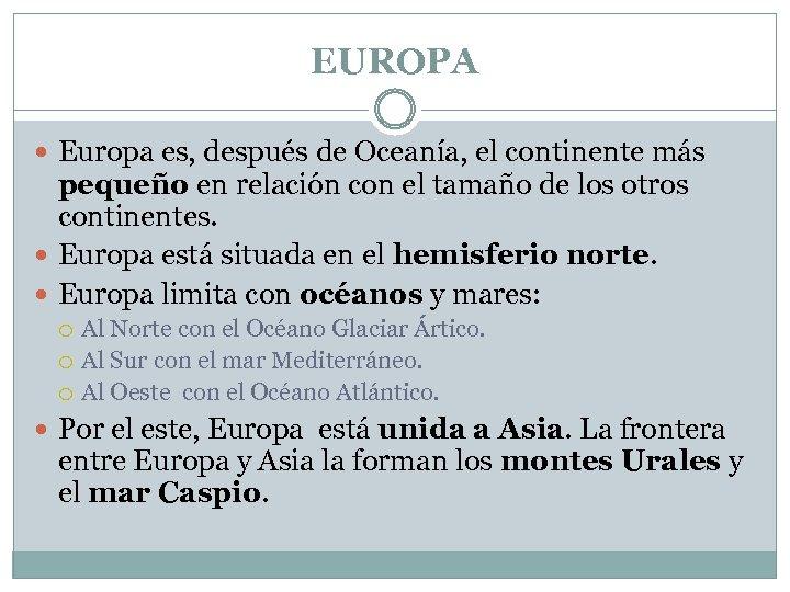EUROPA Europa es, después de Oceanía, el continente más pequeño en relación con el