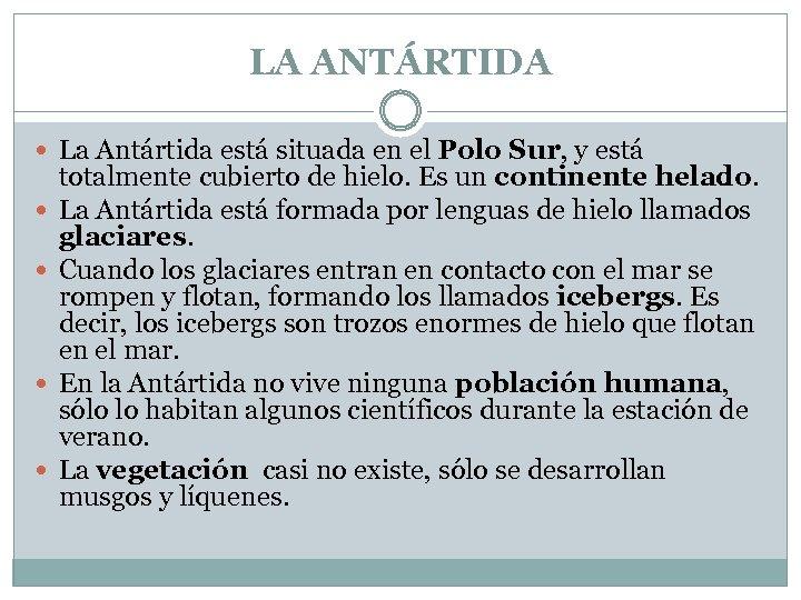 LA ANTÁRTIDA La Antártida está situada en el Polo Sur, y está totalmente cubierto