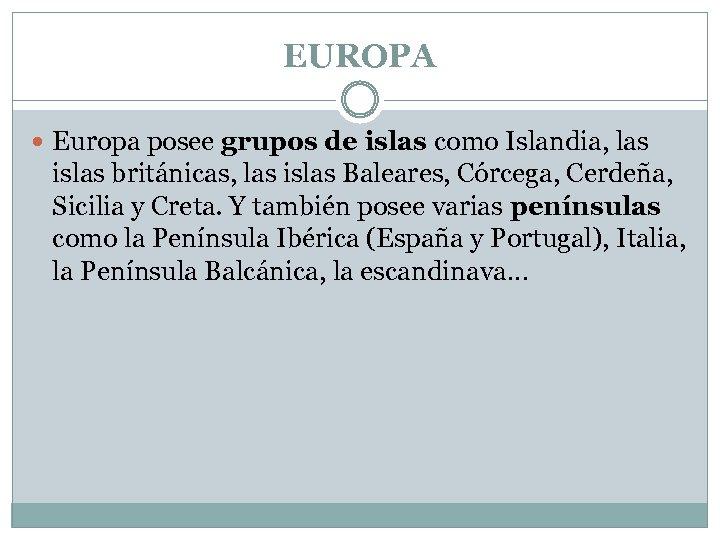 EUROPA Europa posee grupos de islas como Islandia, las islas británicas, las islas Baleares,