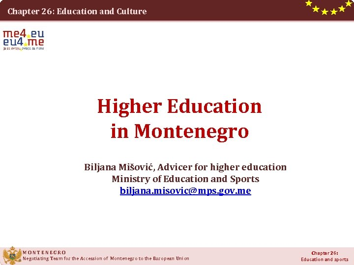 Chapter 26: Education and Culture Higher Education in Montenegro Biljana Mišović, Advicer for higher