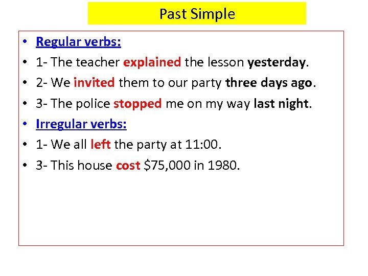 Past Simple • • Regular verbs: 1 - The teacher explained the lesson yesterday.