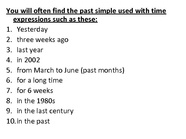 You will often find the past simple used with time expressions such as these: