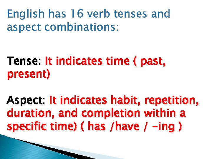 English has 16 verb tenses and aspect combinations: Tense: It indicates time ( past,