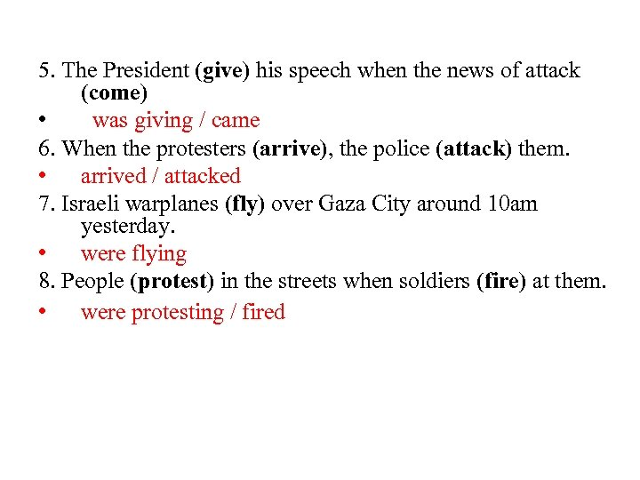 5. The President (give) his speech when the news of attack (come) • was