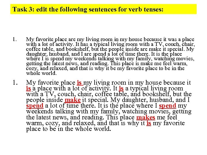 Task 3: edit the following sentences for verb tenses: 1. My favorite place are