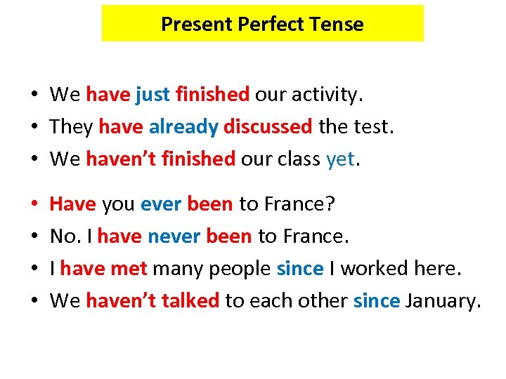 Present Perfect Tense • We have just finished our activity. • They have already