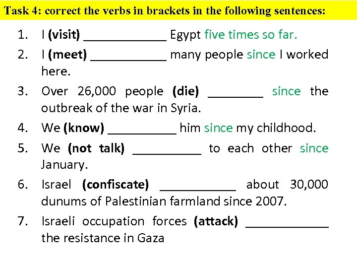 Task 4: correct the verbs in brackets in the following sentences: 1. I (visit)