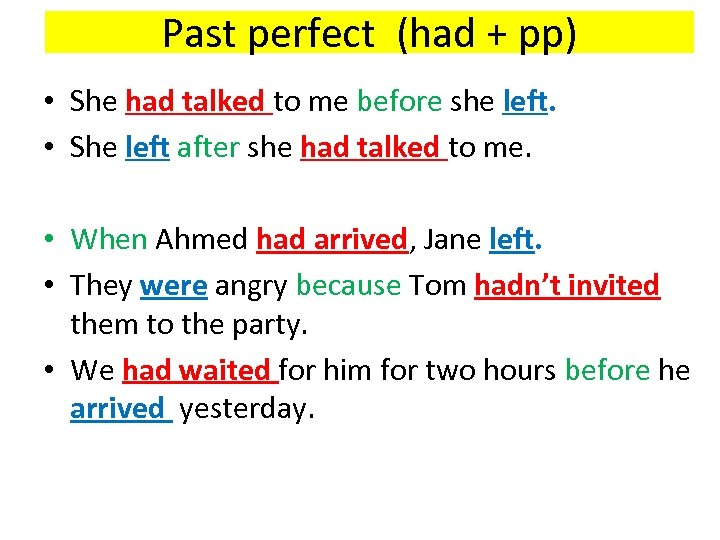Past perfect (had + pp) • She had talked to me before she left.