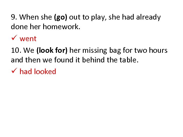 9. When she (go) out to play, she had already done her homework. ü
