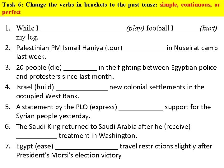 Task 6: Change the verbs in brackets to the past tense: simple, continuous, or