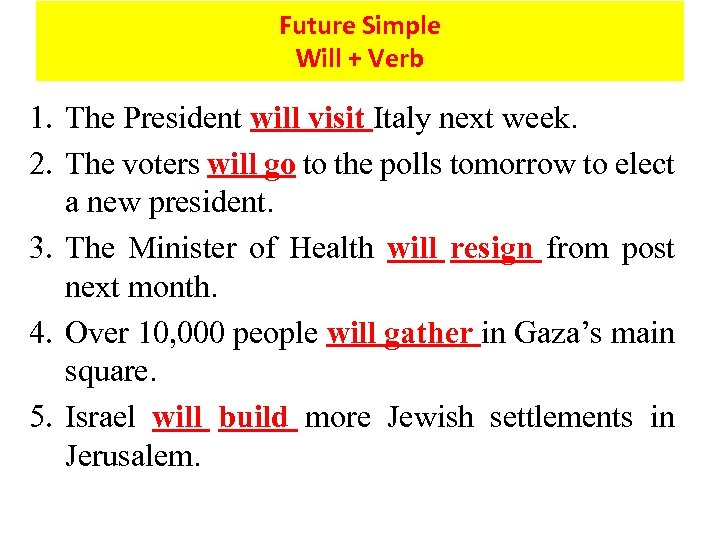 Future Simple Will + Verb 1. The President will visit Italy next week. 2.