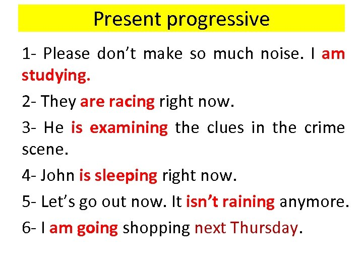 Present progressive 1 - Please don't make so much noise. I am studying. 2