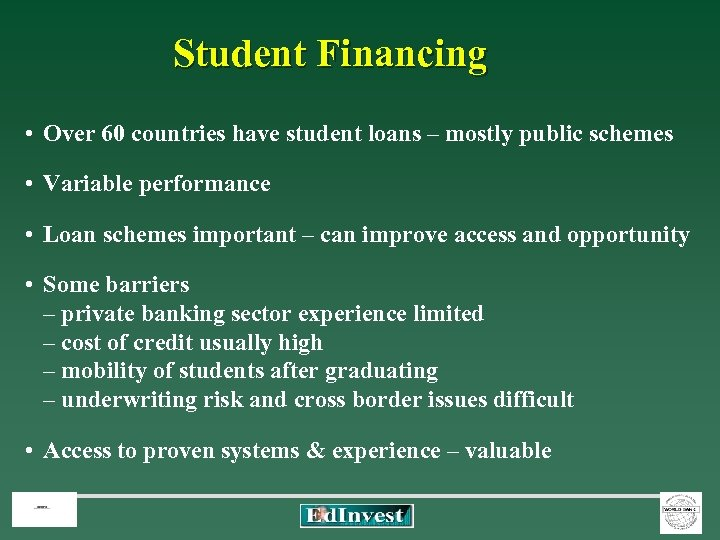 Student Financing • Over 60 countries have student loans – mostly public schemes •