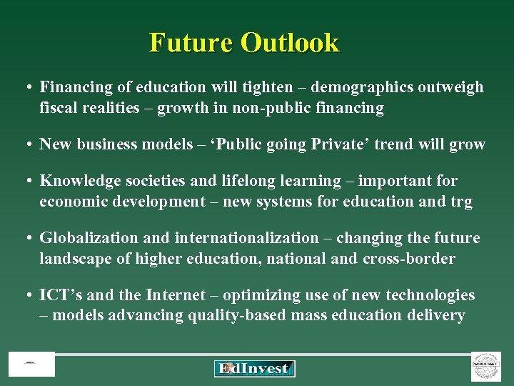Future Outlook • Financing of education will tighten – demographics outweigh fiscal realities –