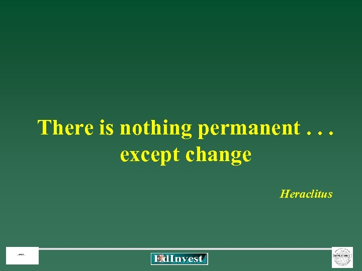 There is nothing permanent. . . except change Heraclitus