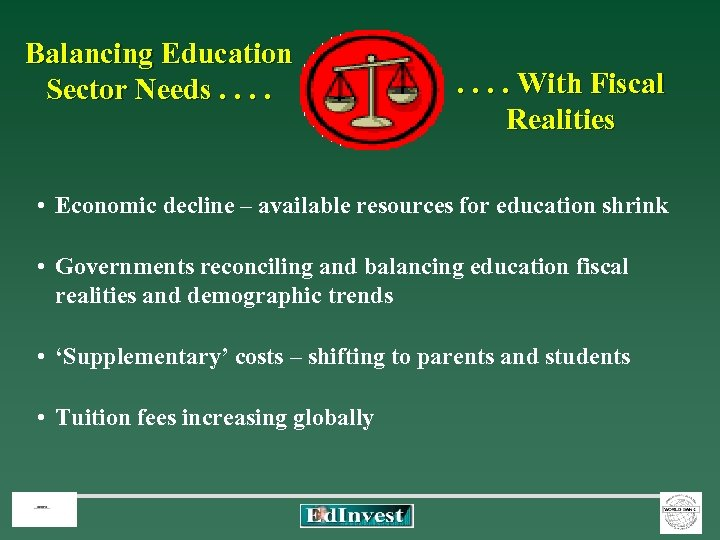 Balancing Education Sector Needs. . . . With Fiscal Realities • Economic decline –