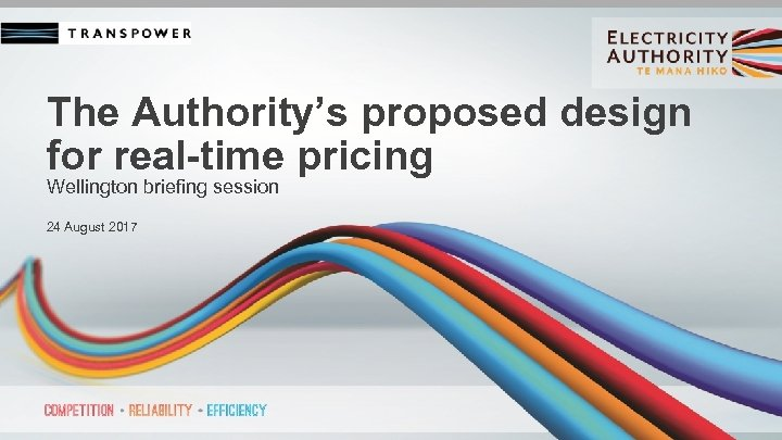 The Authority's proposed design for real-time pricing Wellington briefing session 24 August 2017