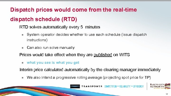 Dispatch prices would come from the real-time dispatch schedule (RTD) RTD solves automatically every