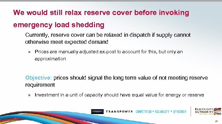 We would still relax reserve cover before invoking emergency load shedding Currently, reserve cover