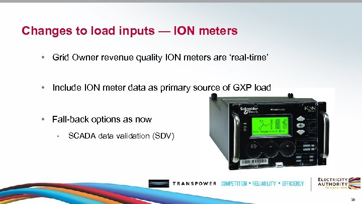 Changes to load inputs — ION meters • Grid Owner revenue quality ION meters