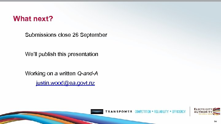What next? Submissions close 26 September We'll publish this presentation Working on a written