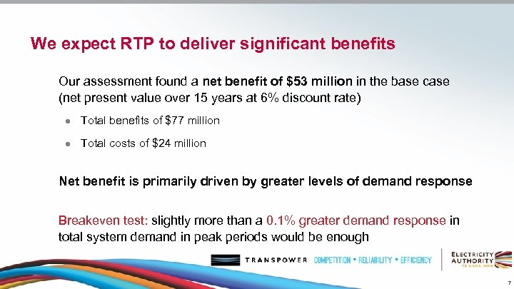 We expect RTP to deliver significant benefits Our assessment found a net benefit of