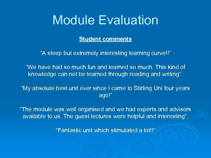 """Module Evaluation Student comments """"A steep but extremely interesting learning curve!!"""" """"We have had"""